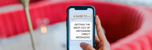 A Guide to Getting the Most out of Instagram Direct Messaging